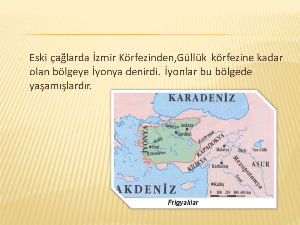 Eski çağlarda İzmir Körfezinden,Güllük körfezine kadar olan bölgeye İyonya denirdi.
