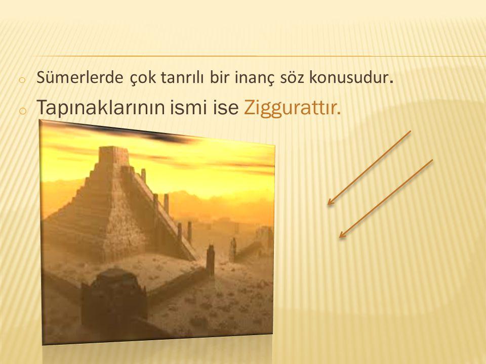 Tapınaklarının ismi ise Ziggurattır.