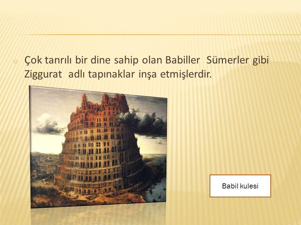 Çok tanrılı bir dine sahip olan Babiller Sümerler gibi Ziggurat adlı tapınaklar inşa etmişlerdir.