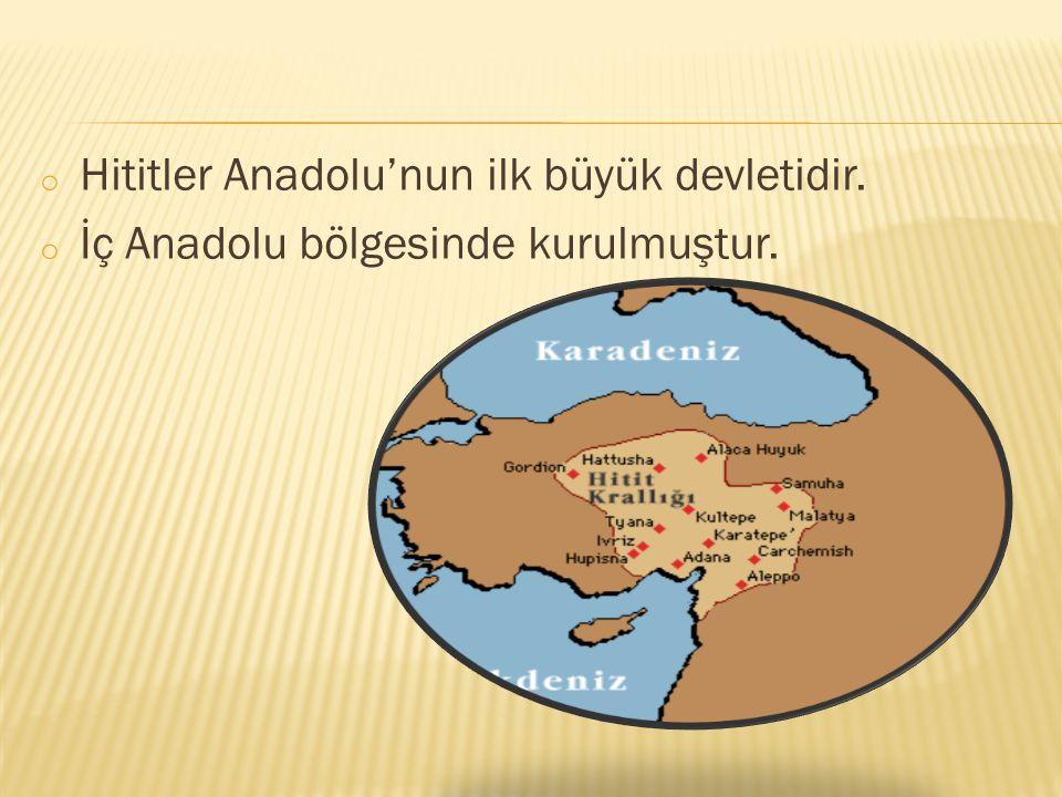 Hititler Anadolu'nun ilk büyük devletidir.