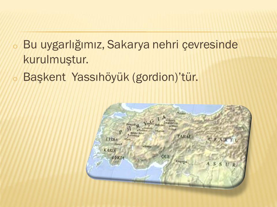 Bu uygarlığımız, Sakarya nehri çevresinde kurulmuştur.