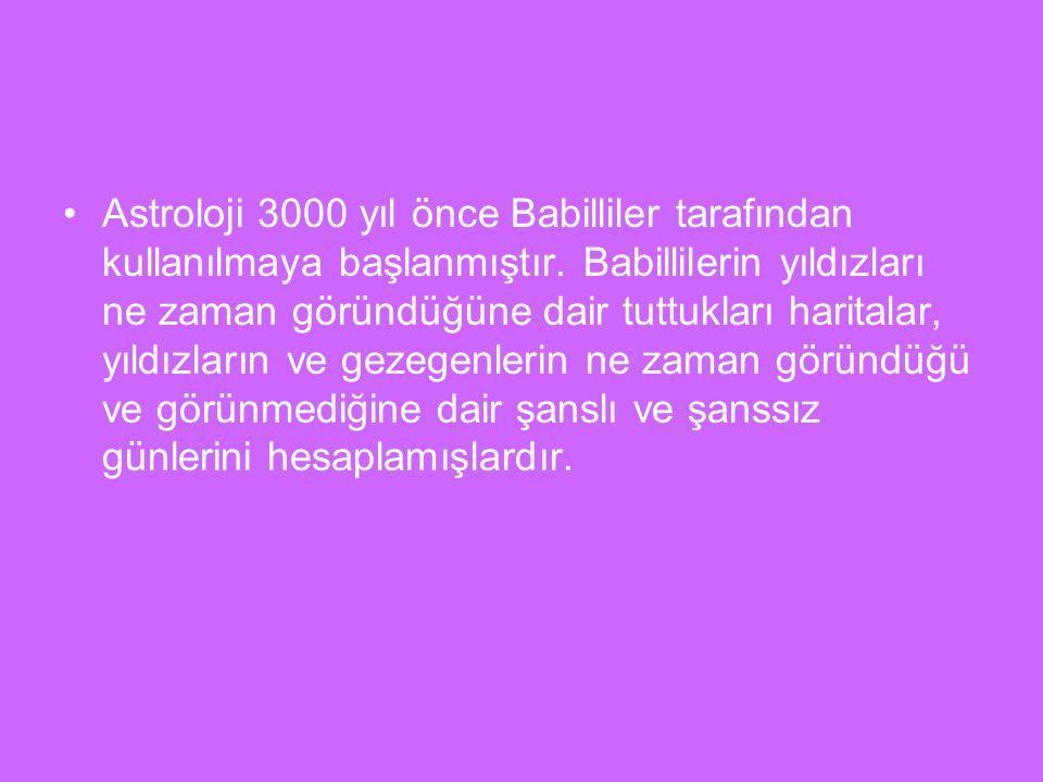 Astroloji 3000 yıl önce Babilliler tarafından kullanılmaya başlanmıştır.