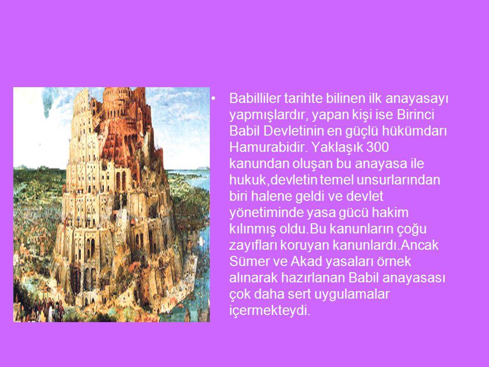 Babilliler tarihte bilinen ilk anayasayı yapmışlardır, yapan kişi ise Birinci Babil Devletinin en güçlü hükümdarı Hamurabidir.