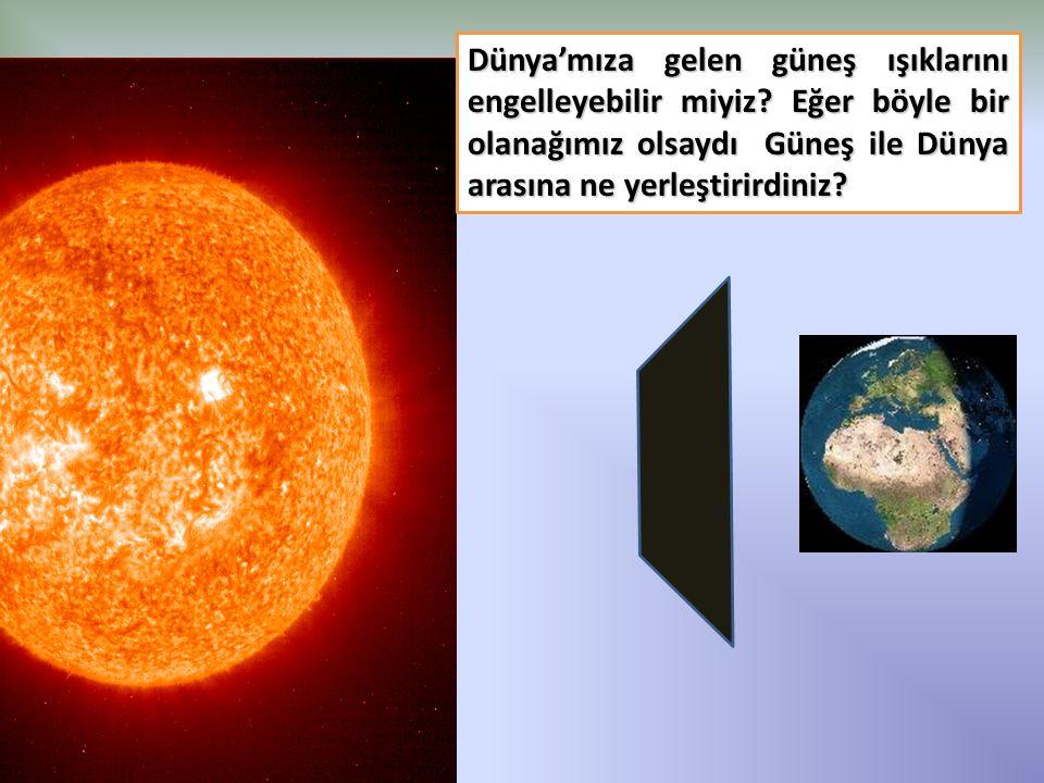 Dünya'mıza gelen güneş ışıklarını engelleyebilir miyiz