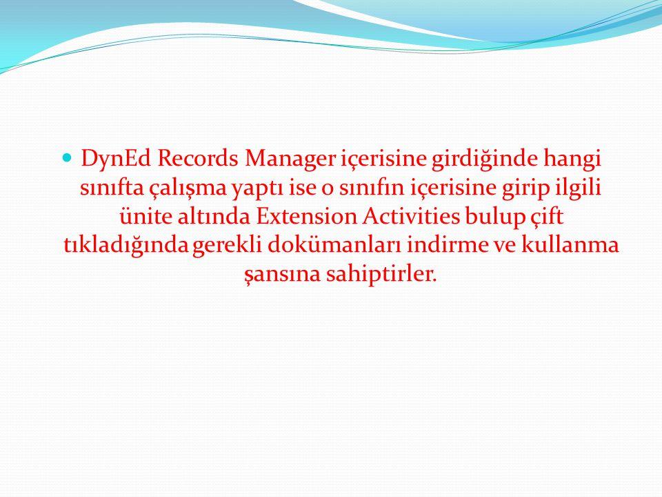 DynEd Records Manager içerisine girdiğinde hangi sınıfta çalışma yaptı ise o sınıfın içerisine girip ilgili ünite altında Extension Activities bulup çift tıkladığında gerekli dokümanları indirme ve kullanma şansına sahiptirler.