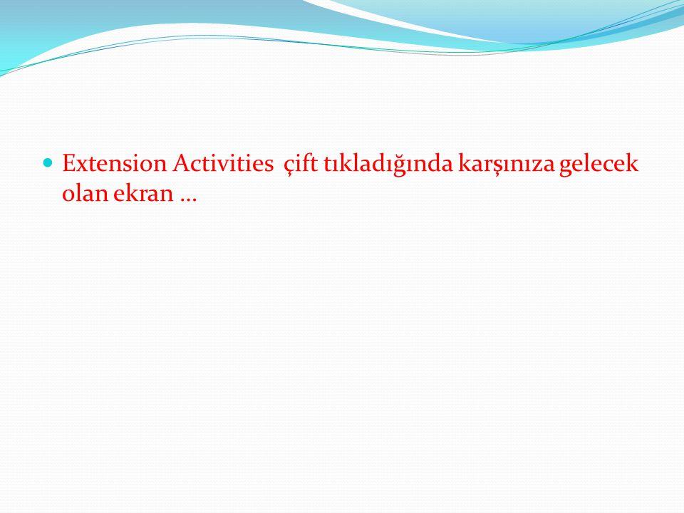 Extension Activities çift tıkladığında karşınıza gelecek olan ekran …