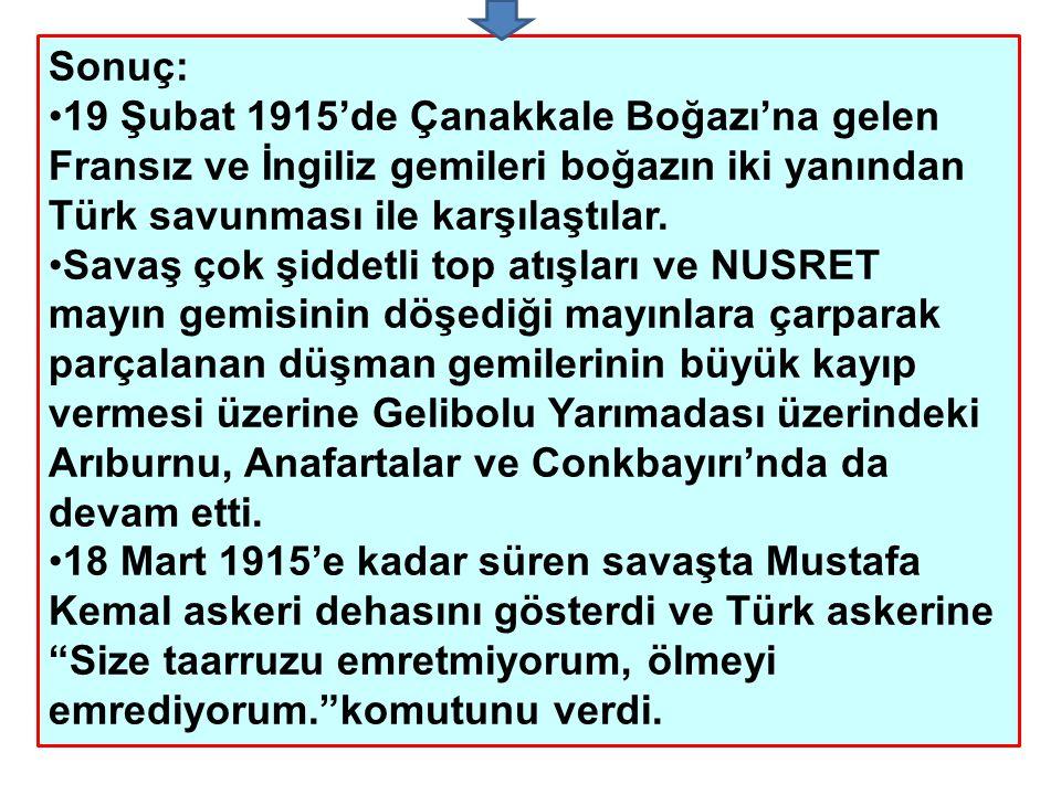 Sonuç: 19 Şubat 1915'de Çanakkale Boğazı'na gelen Fransız ve İngiliz gemileri boğazın iki yanından Türk savunması ile karşılaştılar.