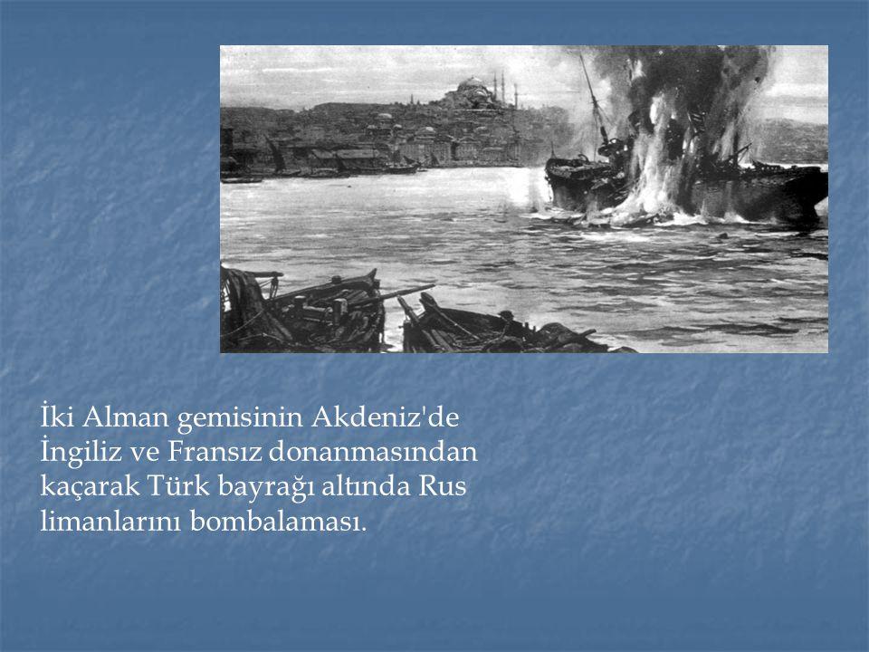İki Alman gemisinin Akdeniz de İngiliz ve Fransız donanmasından kaçarak Türk bayrağı altında Rus limanlarını bombalaması.