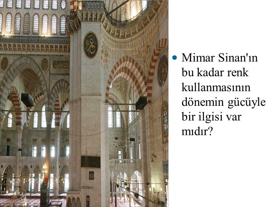 Mimar Sinan ın bu kadar renk kullanmasının dönemin gücüyle bir ilgisi var mıdır