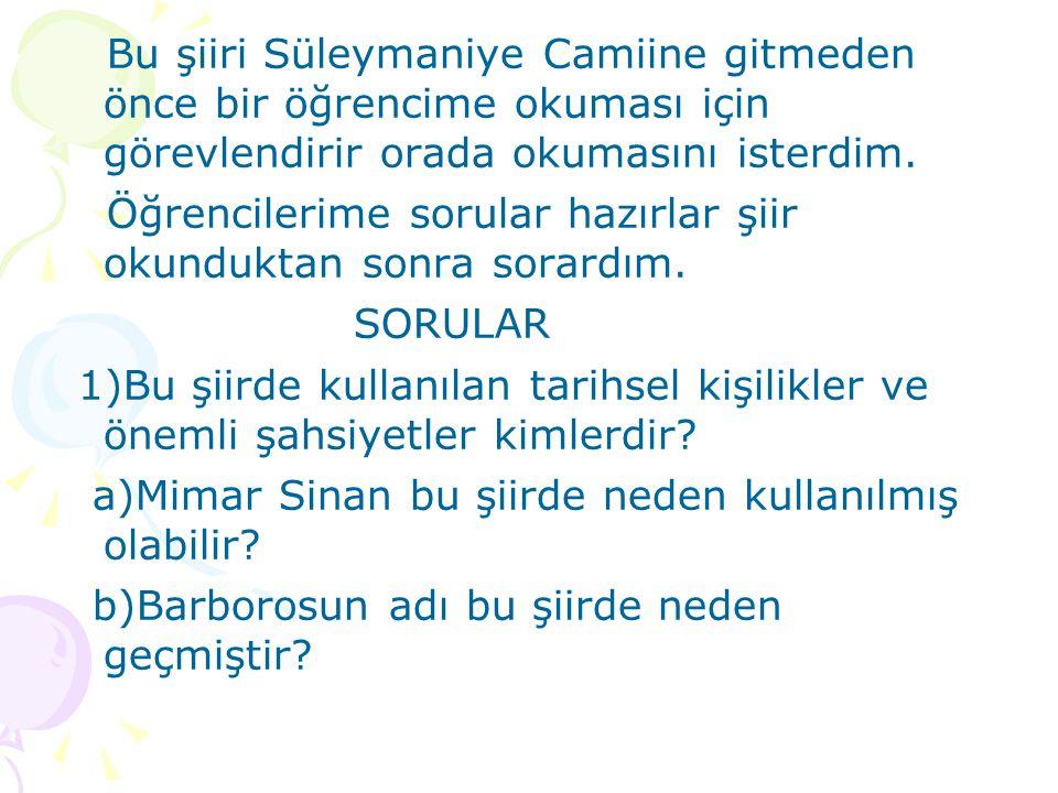 Bu şiiri Süleymaniye Camiine gitmeden önce bir öğrencime okuması için görevlendirir orada okumasını isterdim.