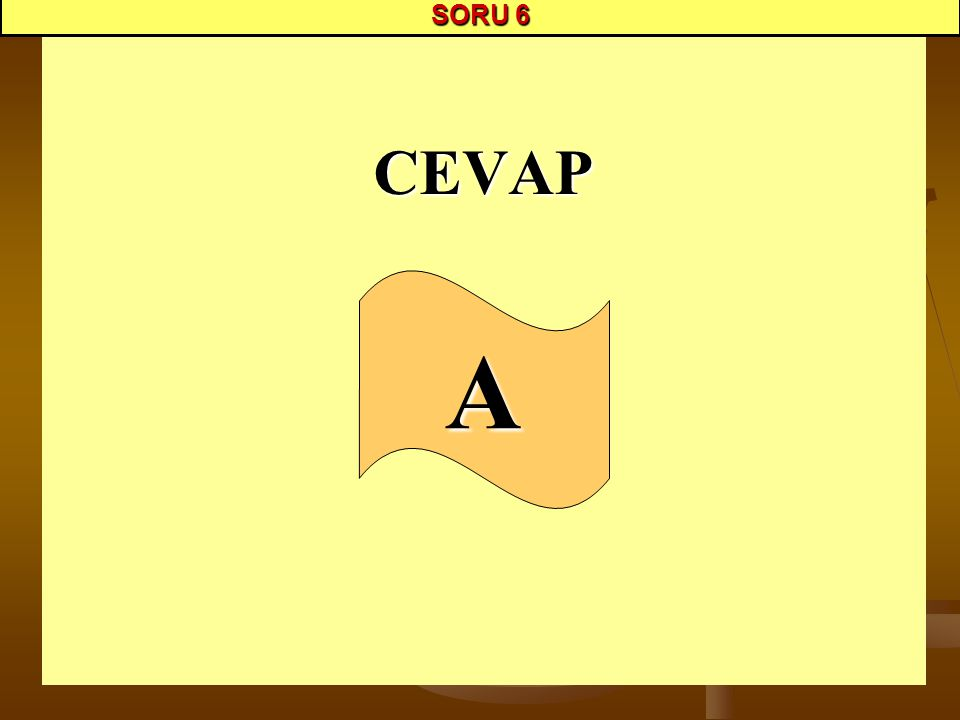 SORU 6 CEVAP A