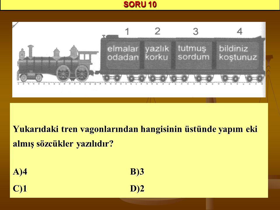 SORU 10 Yukarıdaki tren vagonlarından hangisinin üstünde yapım eki almış sözcükler yazılıdır A)4 B)3.
