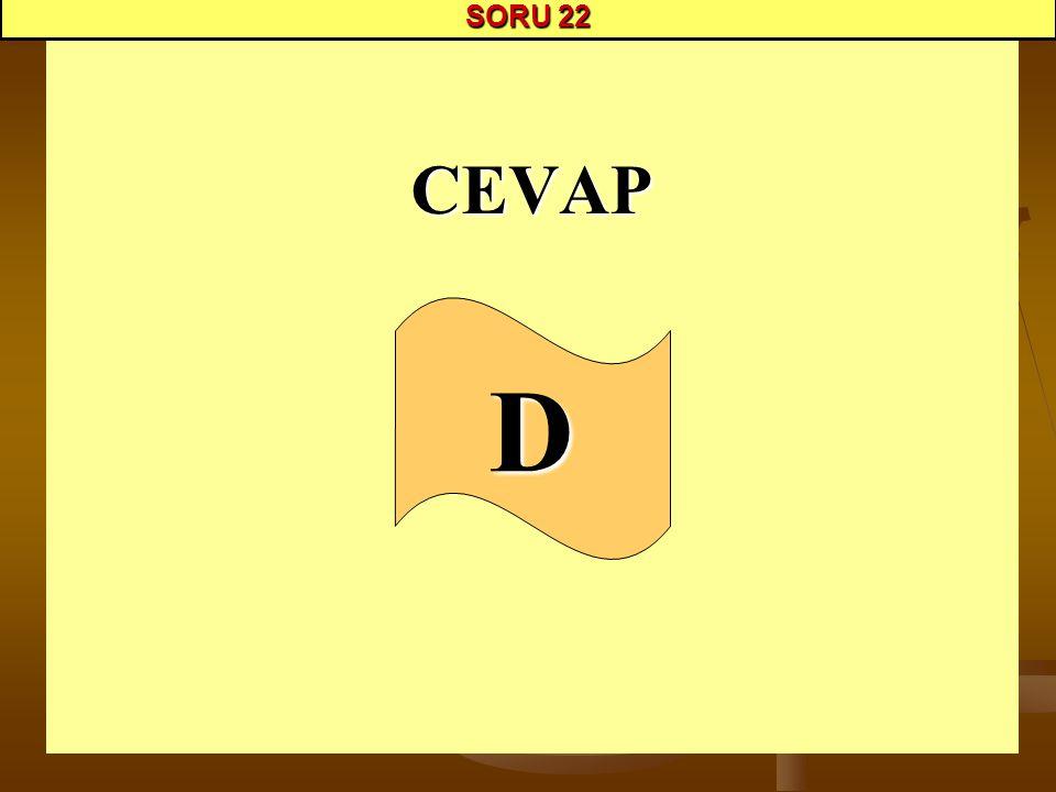 SORU 22 CEVAP D