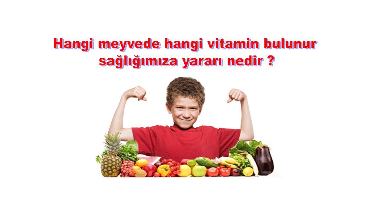 Hangi meyvede hangi vitamin bulunur sağlığımıza yararı nedir