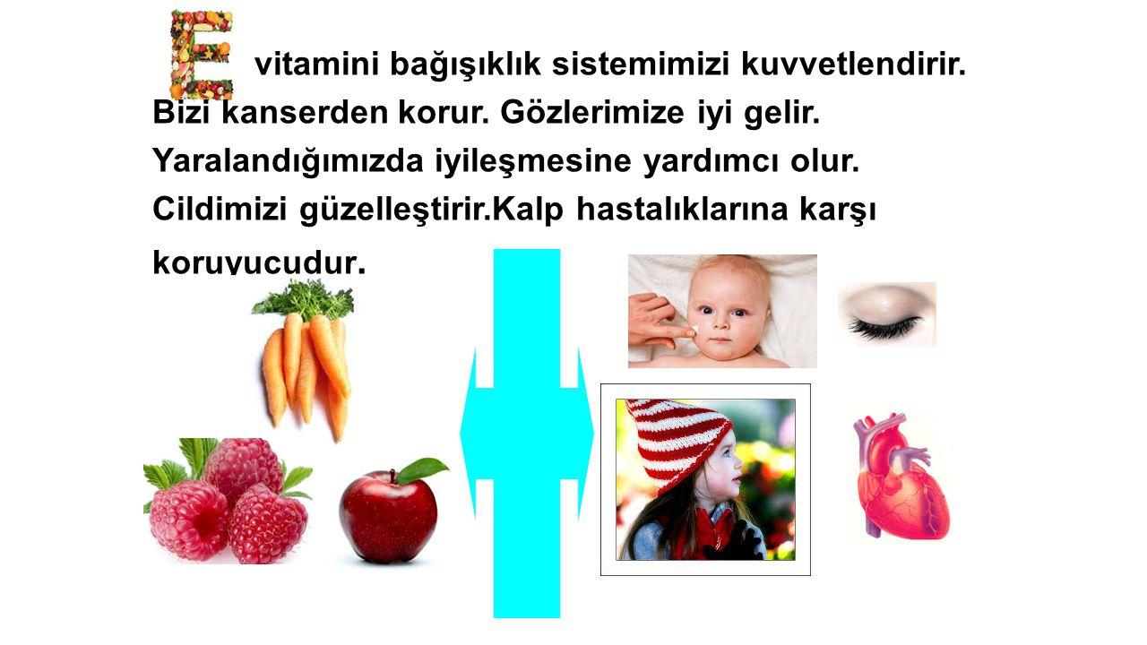 vitamini bağışıklık sistemimizi kuvvetlendirir.