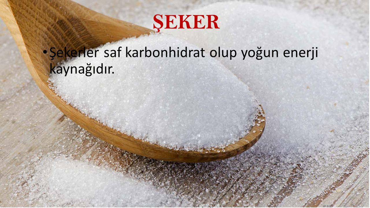 ŞEKER Şekerler saf karbonhidrat olup yoğun enerji kaynağıdır.
