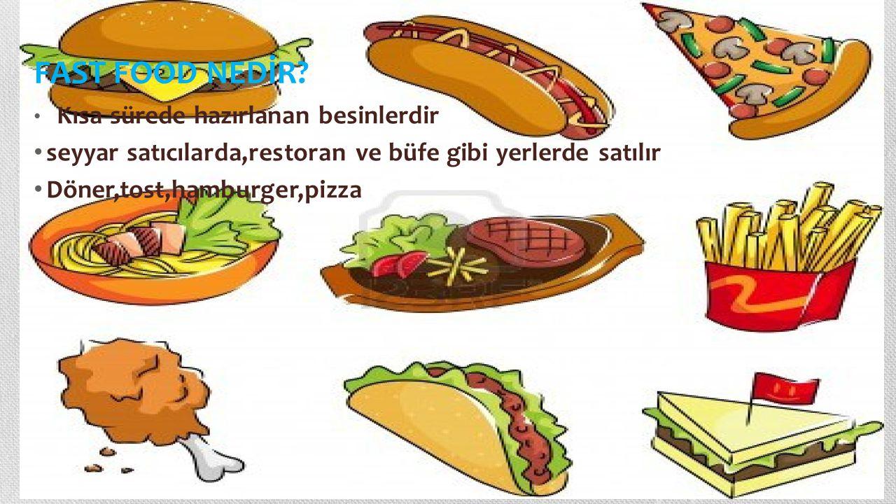 FAST FOOD NEDİR Kısa sürede hazırlanan besinlerdir. seyyar satıcılarda,restoran ve büfe gibi yerlerde satılır.