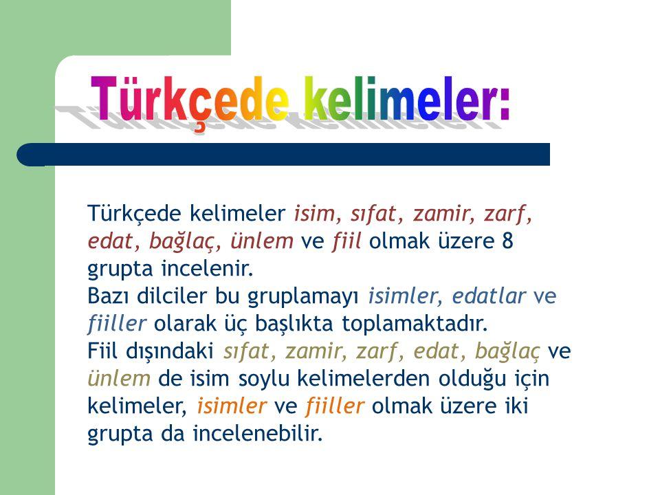Türkçede kelimeler: Türkçede kelimeler isim, sıfat, zamir, zarf, edat, bağlaç, ünlem ve fiil olmak üzere 8 grupta incelenir.