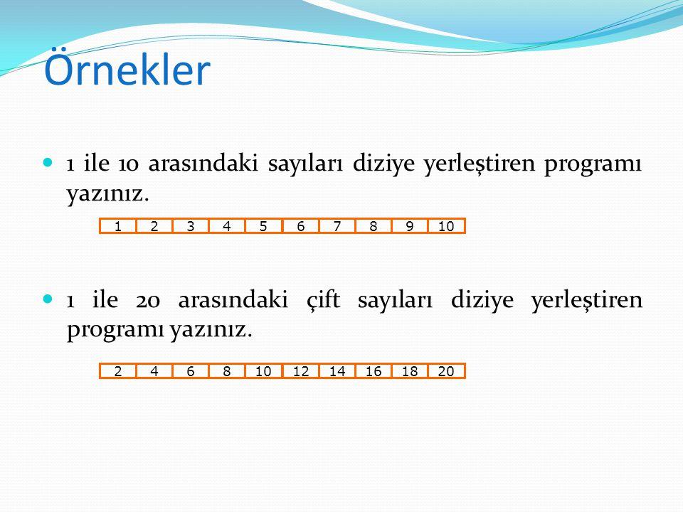 Örnekler 1 ile 10 arasındaki sayıları diziye yerleştiren programı yazınız. 1 ile 20 arasındaki çift sayıları diziye yerleştiren programı yazınız.