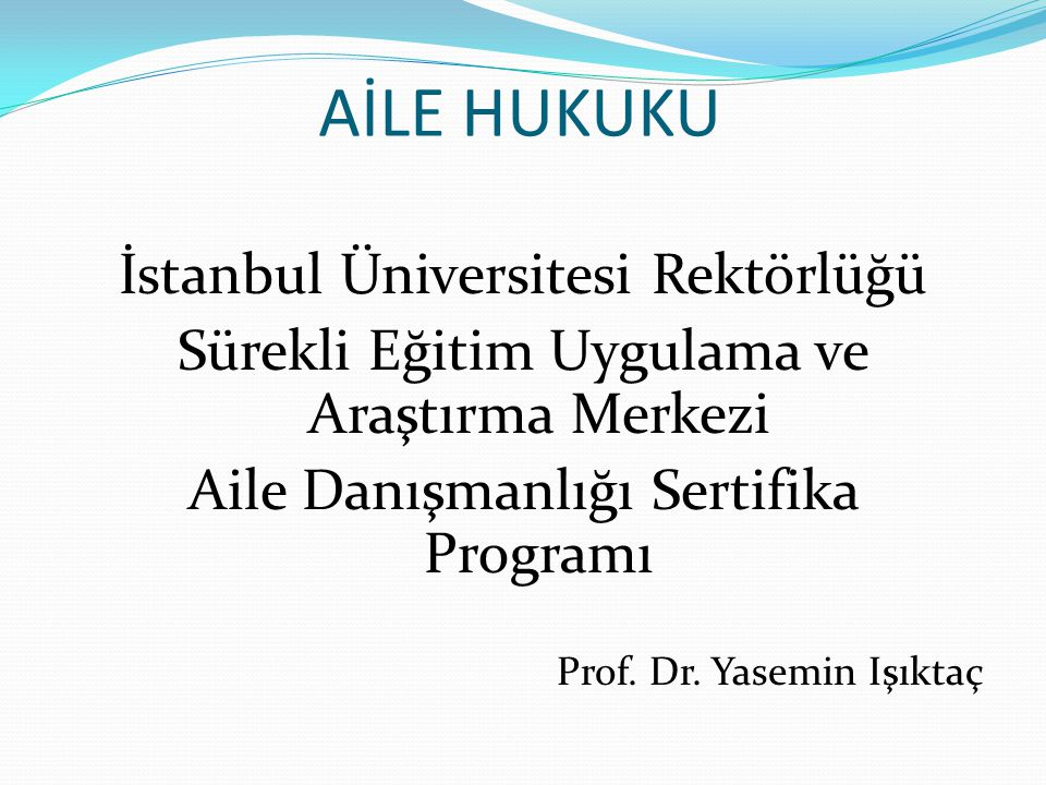 AİLE HUKUKU İstanbul Üniversitesi Rektörlüğü