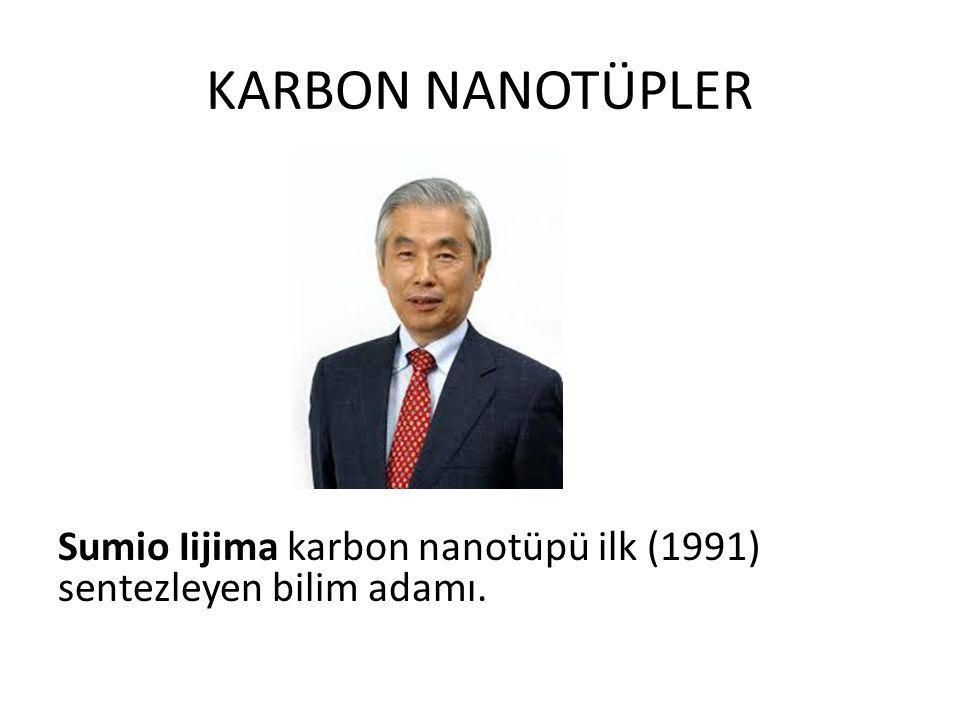 KARBON NANOTÜPLER Sumio Iijima karbon nanotüpü ilk (1991) sentezleyen bilim adamı.