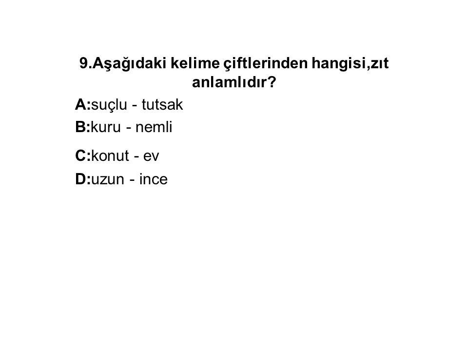 9.Aşağıdaki kelime çiftlerinden hangisi,zıt anlamlıdır