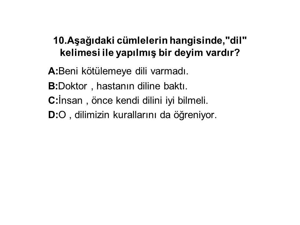 10.Aşağıdaki cümlelerin hangisinde, dil kelimesi ile yapılmış bir deyim vardır