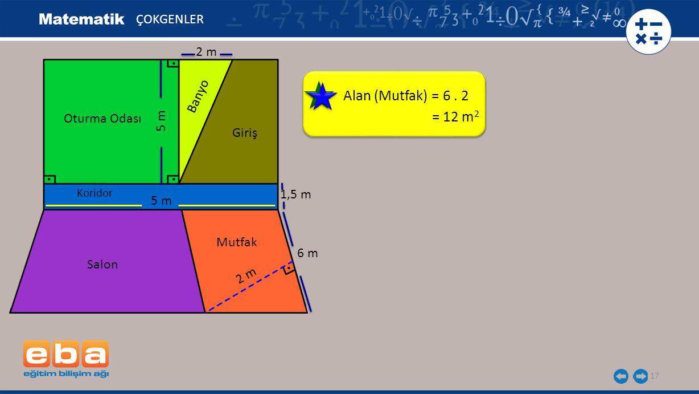Alan (Mutfak) = 6 . 2 = 12 m2 ÇOKGENLER 2 m Banyo Oturma Odası 5 m