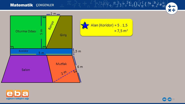 Alan (Koridor) = 5 . 1,5 = 7,5 m2 ÇOKGENLER 2 m Banyo Oturma Odası 5 m