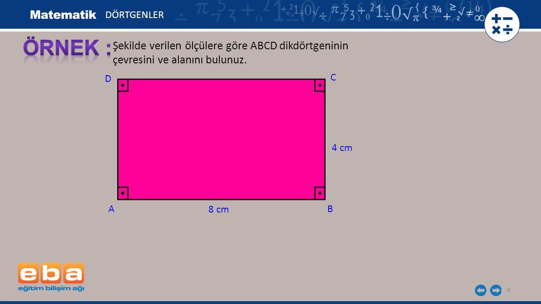 ÖRNEK : Şekilde verilen ölçülere göre ABCD dikdörtgeninin