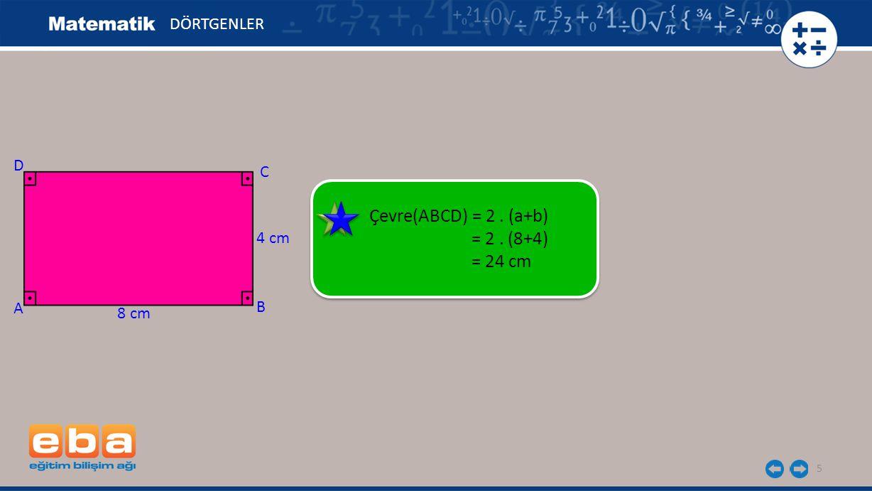 Çevre(ABCD) = 2 . (a+b) = 2 . (8+4) = 24 cm DÖRTGENLER D C 4 cm A B