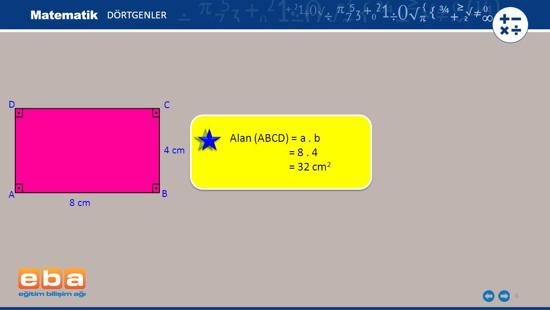 DÖRTGENLER D C Alan (ABCD) = a . b = 8 . 4 = 32 cm2 4 cm A B 8 cm