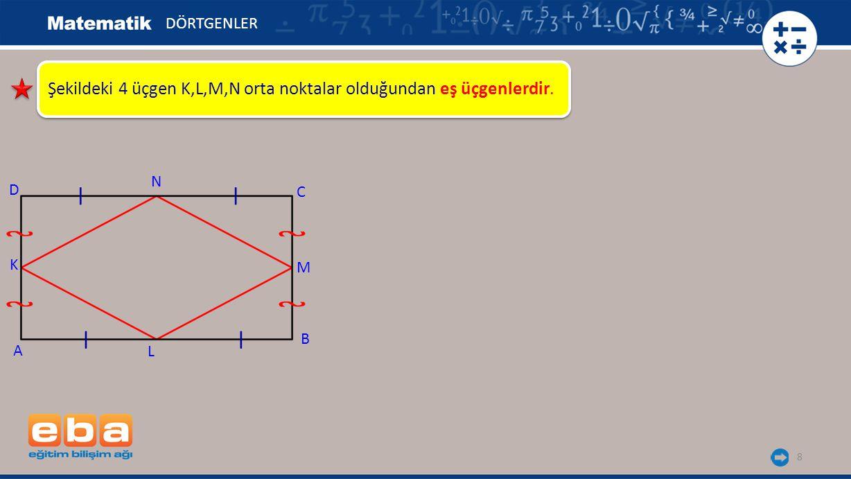 Şekildeki 4 üçgen K,L,M,N orta noktalar olduğundan eş üçgenlerdir.