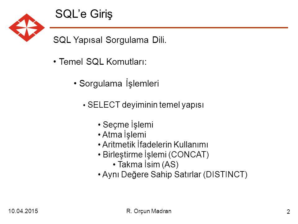 SQL'e Giriş SQL Yapısal Sorgulama Dili. Temel SQL Komutları:
