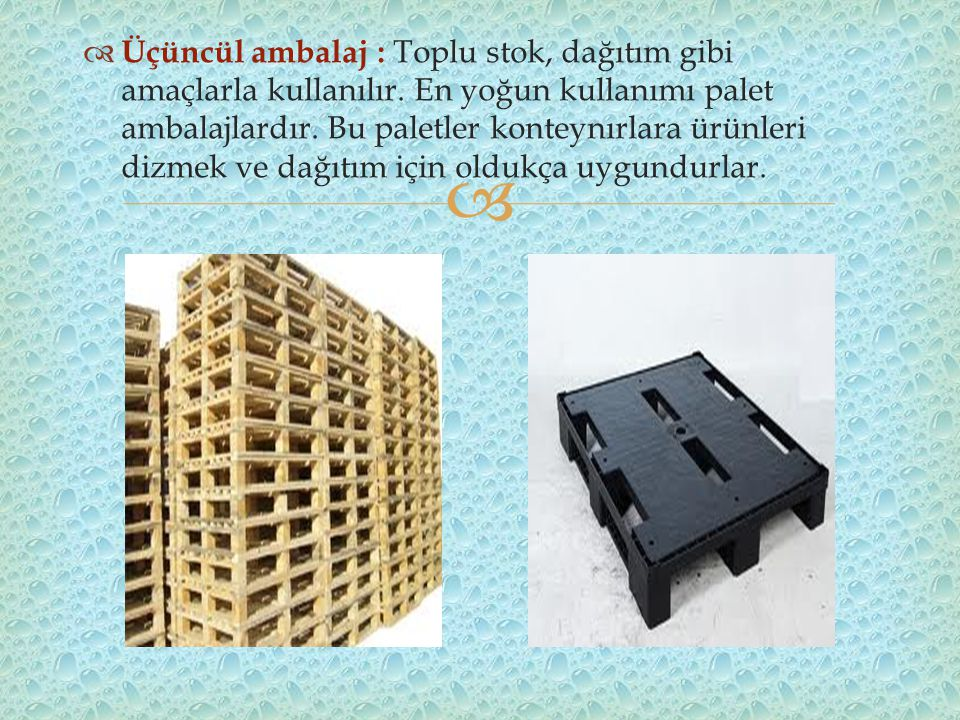 Üçüncül ambalaj : Toplu stok, dağıtım gibi amaçlarla kullanılır