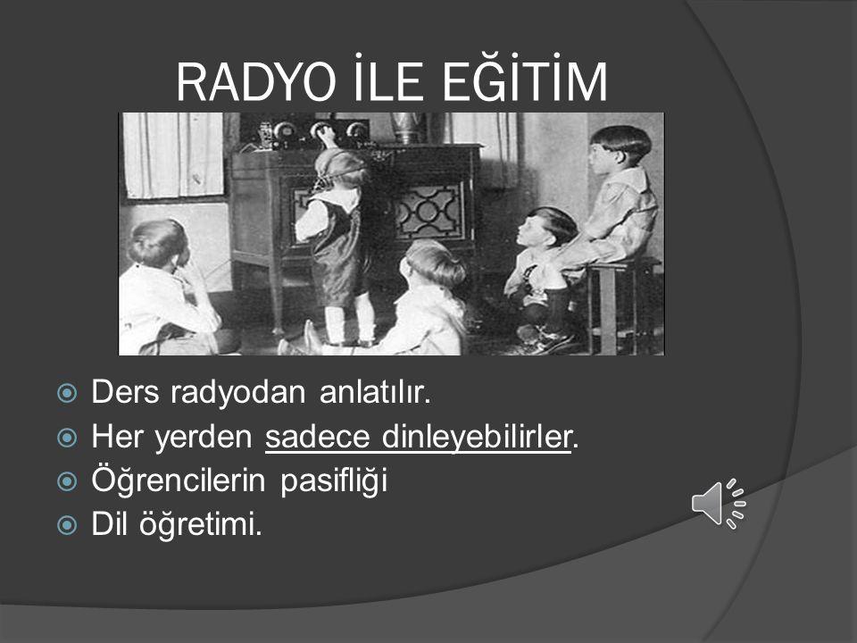 RADYO İLE EĞİTİM Ders radyodan anlatılır.