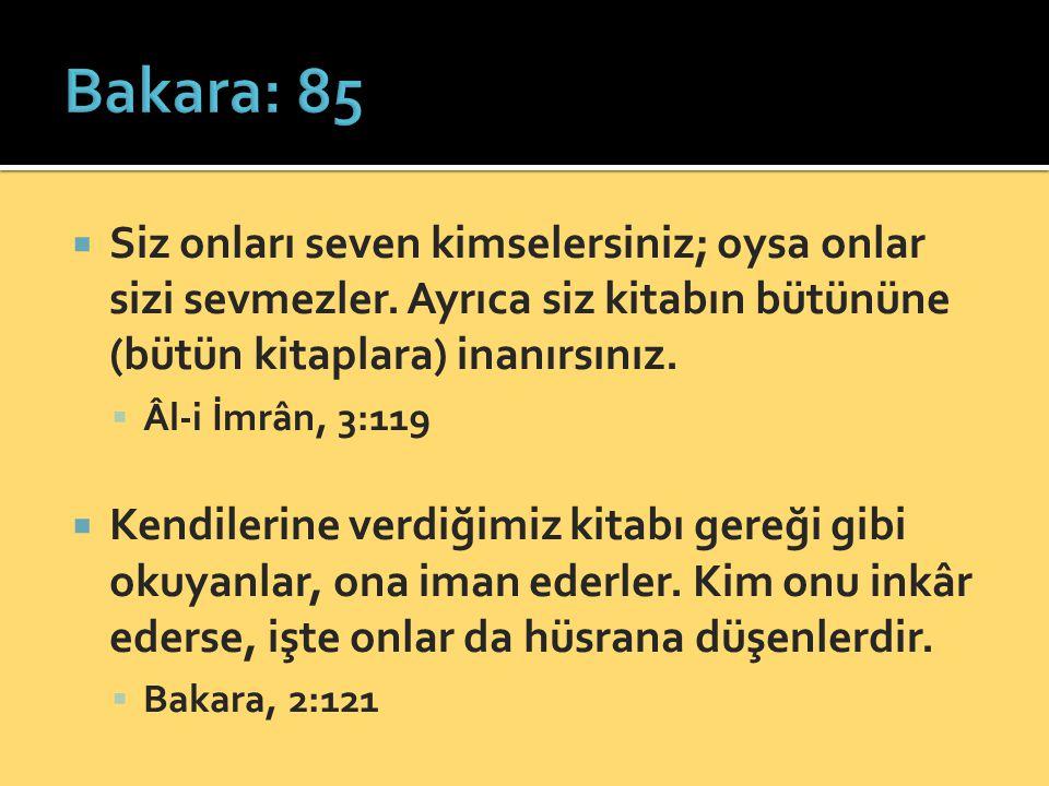 Bakara: 85 Siz onları seven kimselersiniz; oysa onlar sizi sevmezler. Ayrıca siz kitabın bütününe (bütün kitaplara) inanırsınız.