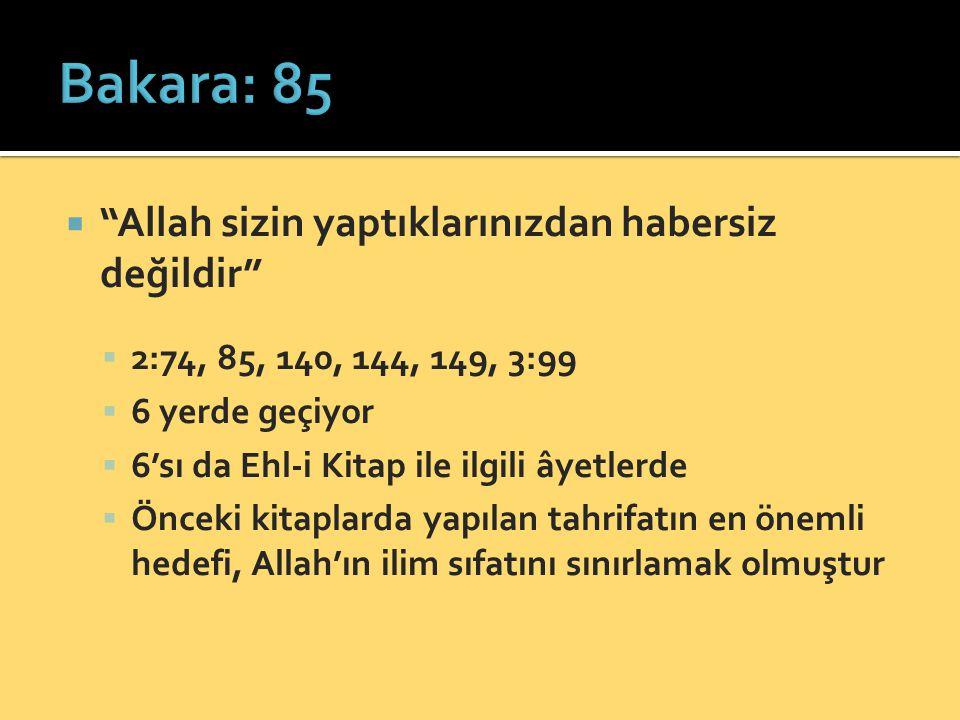 Bakara: 85 Allah sizin yaptıklarınızdan habersiz değildir