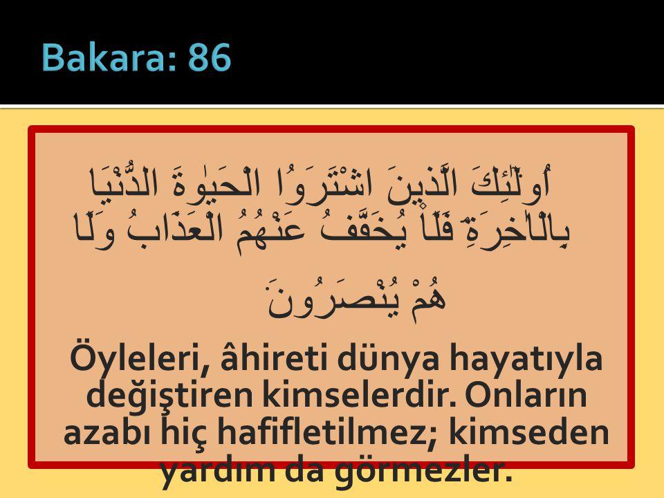 Bakara: 86 اُو۬لٰٓئِكَ الَّذ۪ينَ اشْتَرَوُا الْحَيٰوةَ الدُّنْيَا بِالْاٰخِرَةِۘ فَلَا يُخَفَّفُ عَنْهُمُ الْعَذَابُ وَلَا هُمْ يُنْصَرُونَ۟