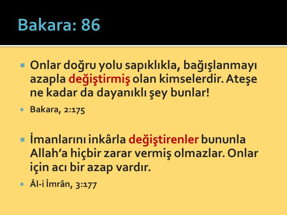 Bakara: 86 Onlar doğru yolu sapıklıkla, bağışlanmayı azapla değiştirmiş olan kimselerdir. Ateşe ne kadar da dayanıklı şey bunlar!