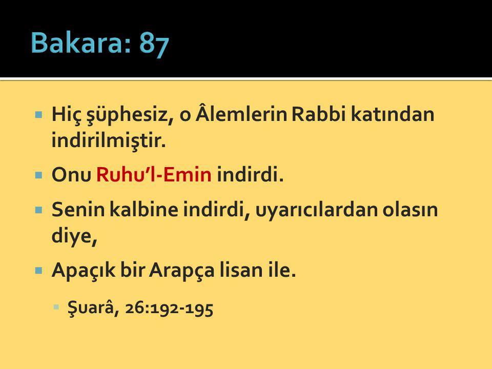 Bakara: 87 Hiç şüphesiz, o Âlemlerin Rabbi katından indirilmiştir.