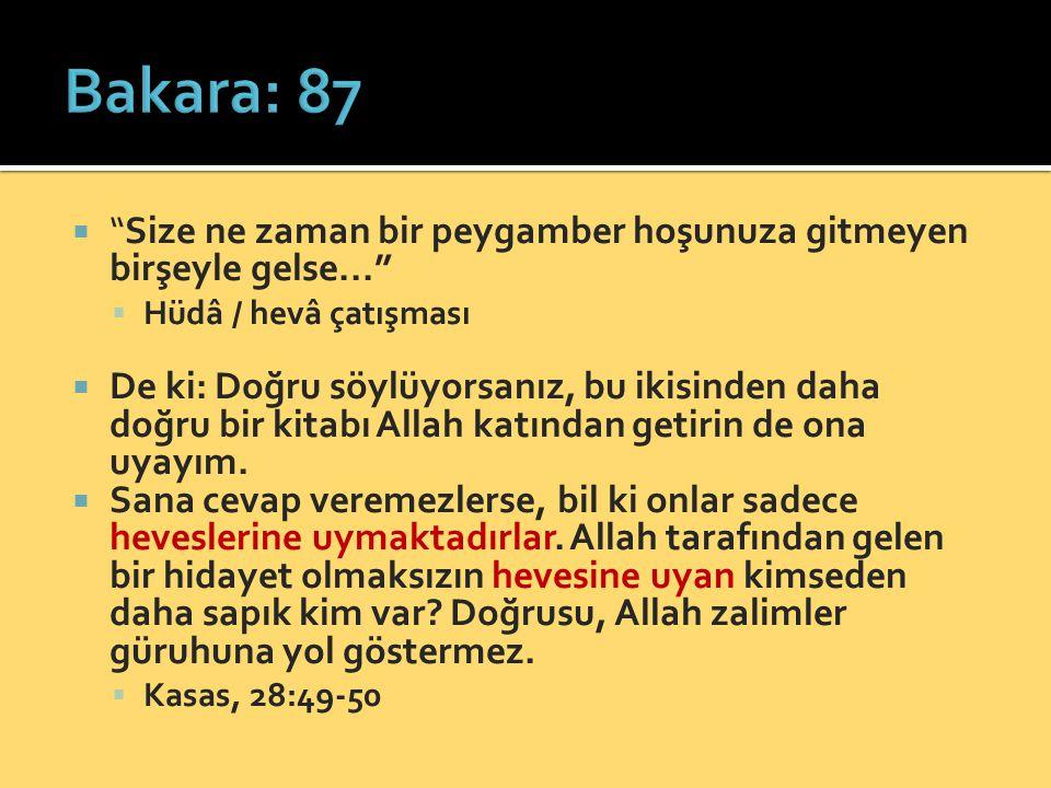 Bakara: 87 Size ne zaman bir peygamber hoşunuza gitmeyen birşeyle gelse... Hüdâ / hevâ çatışması.