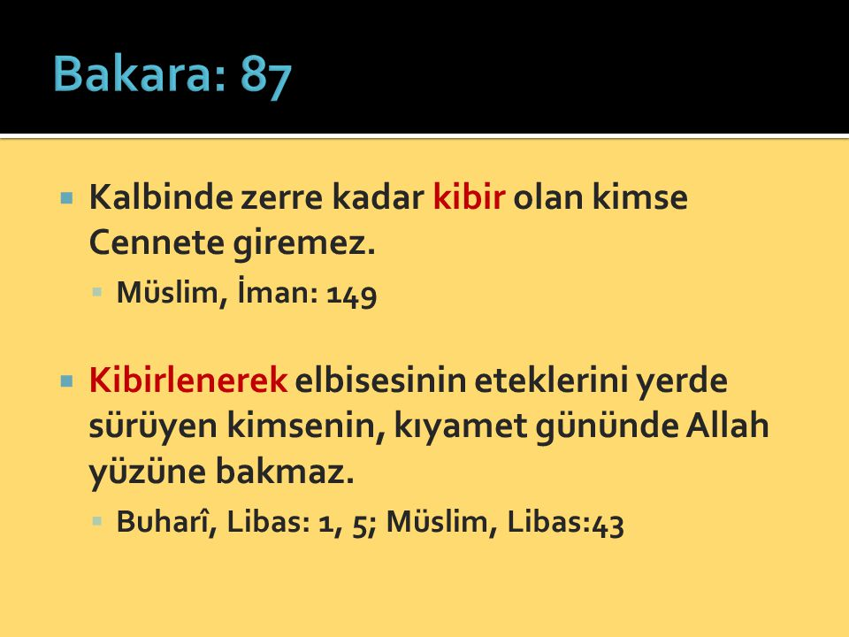 Bakara: 87 Kalbinde zerre kadar kibir olan kimse Cennete giremez.