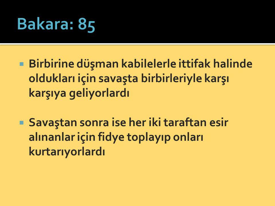 Bakara: 85 Birbirine düşman kabilelerle ittifak halinde oldukları için savaşta birbirleriyle karşı karşıya geliyorlardı.
