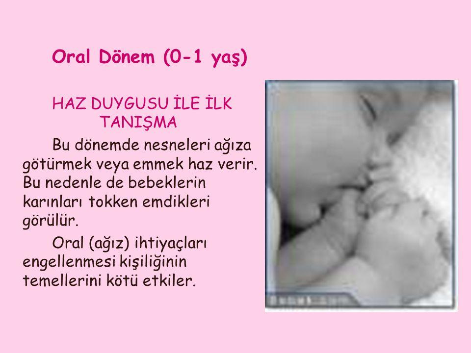 Oral Dönem (0-1 yaş) HAZ DUYGUSU İLE İLK TANIŞMA