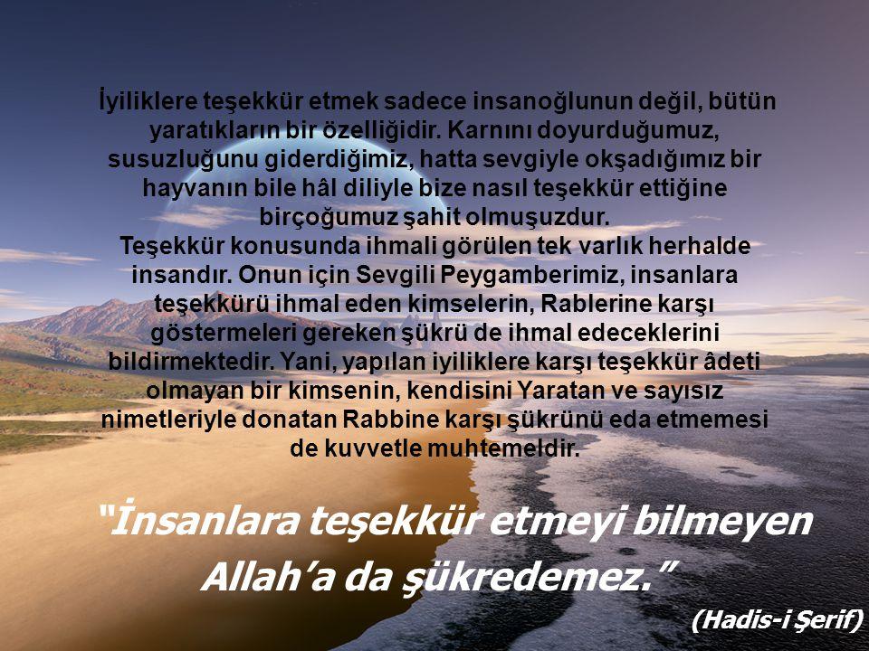 İnsanlara teşekkür etmeyi bilmeyen Allah'a da şükredemez.