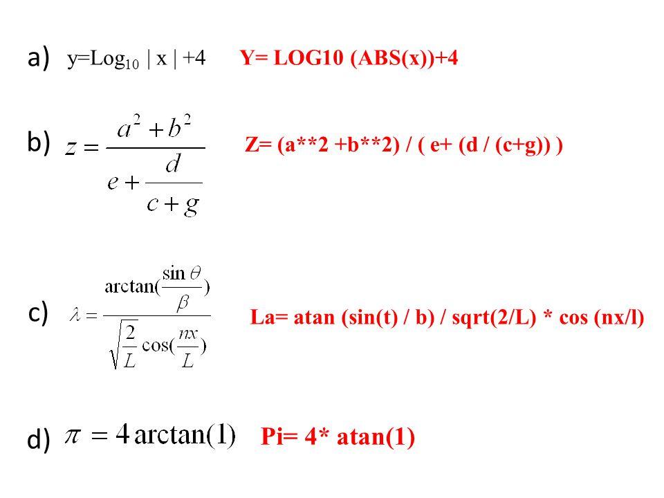 a) b) c) d) e) Pi= 4* atan(1) y=Log10 | x | +4 Y= LOG10 (ABS(x))+4