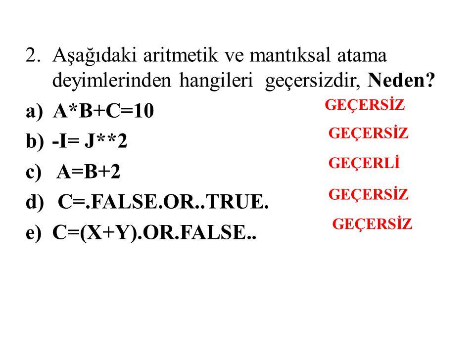 Aşağıdaki aritmetik ve mantıksal atama deyimlerinden hangileri geçersizdir, Neden