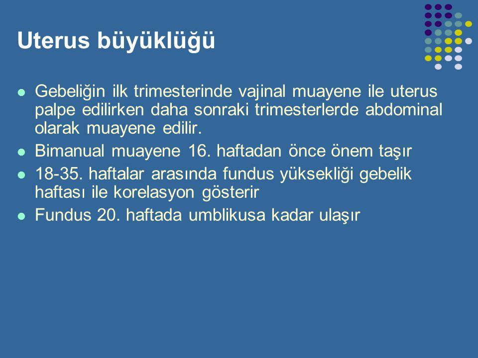 Uterus büyüklüğü Gebeliğin ilk trimesterinde vajinal muayene ile uterus palpe edilirken daha sonraki trimesterlerde abdominal olarak muayene edilir.