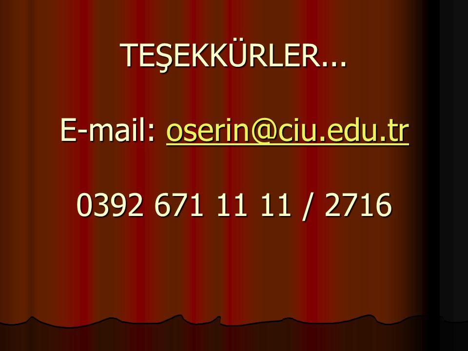 TEŞEKKÜRLER... E-mail: oserin@ciu.edu.tr 0392 671 11 11 / 2716